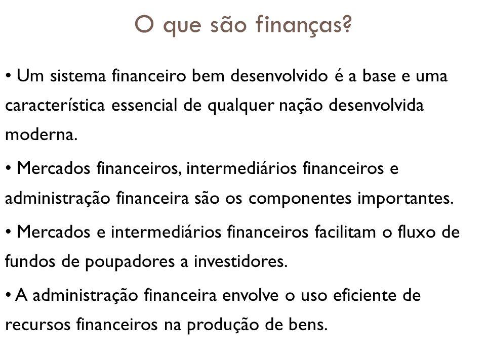 O que são finanças? Um sistema financeiro bem desenvolvido é a base e uma característica essencial de qualquer nação desenvolvida moderna. Mercados fi