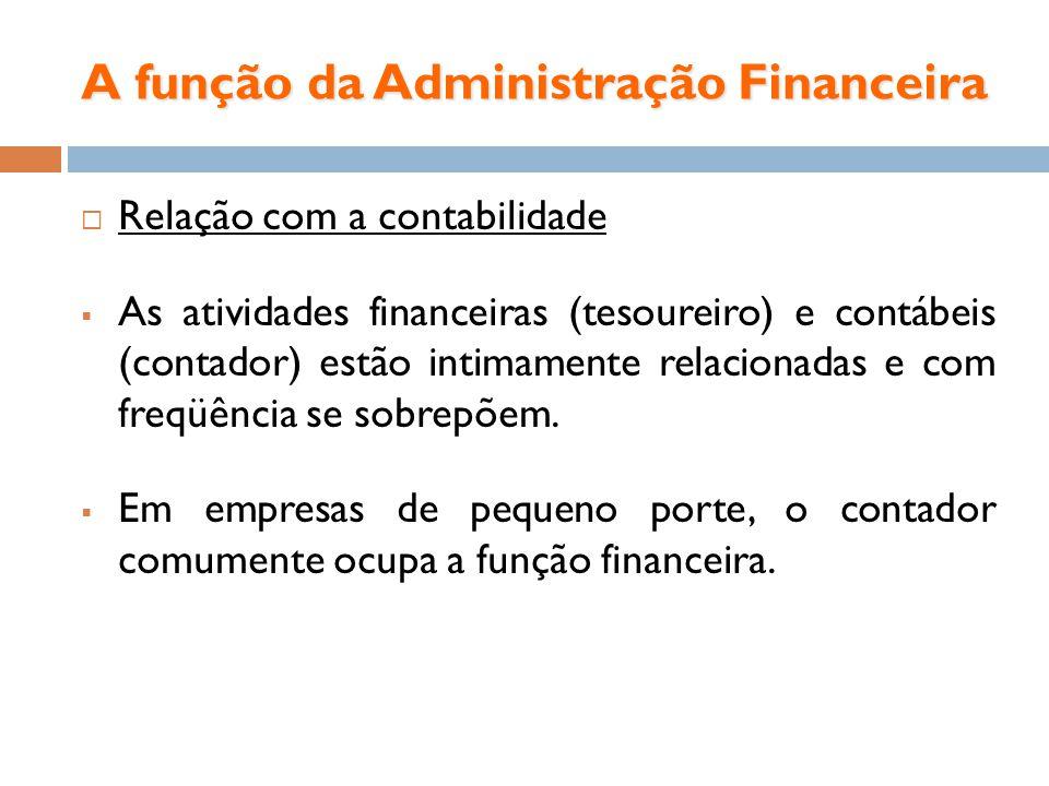 A função da Administração Financeira Relação com a contabilidade As atividades financeiras (tesoureiro) e contábeis (contador) estão intimamente relac
