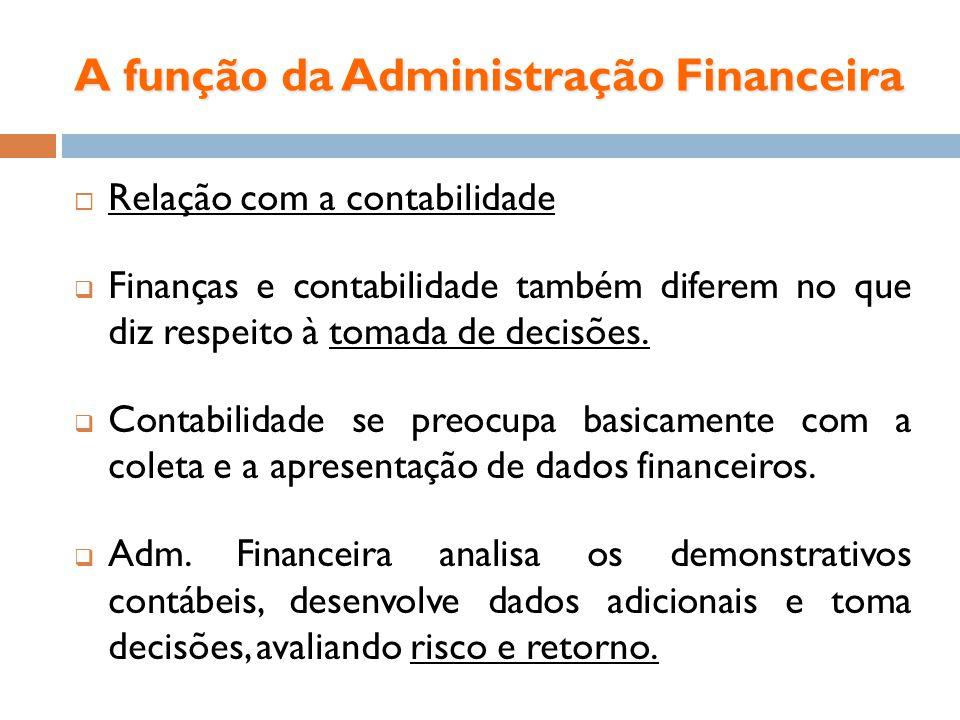 A função da Administração Financeira Relação com a contabilidade Finanças e contabilidade também diferem no que diz respeito à tomada de decisões. Con