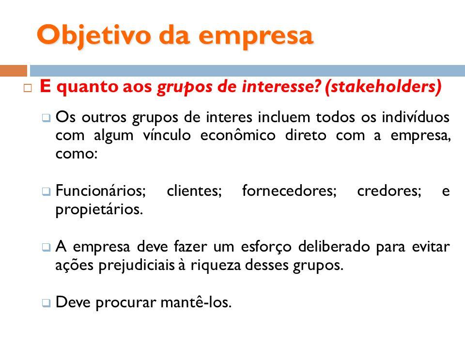 Objetivo da empresa E quanto aos grupos de interesse? (stakeholders) Os outros grupos de interes incluem todos os indivíduos com algum vínculo econômi