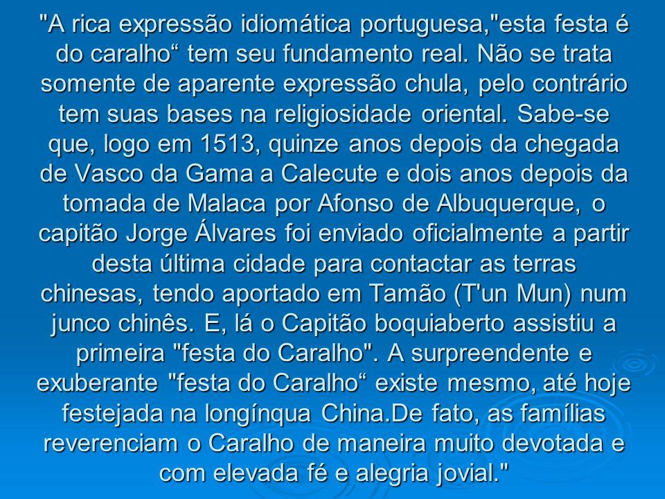 A rica expressão idiomática portuguesa, esta festa é do caralho tem seu fundamento real.
