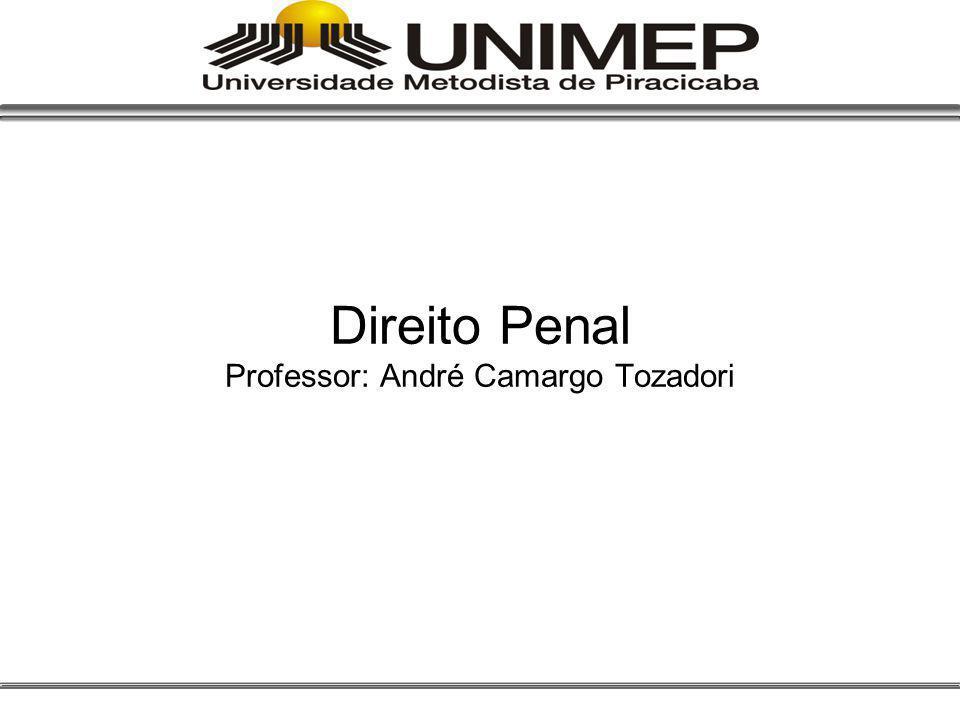 Direito Penal Professor: André Camargo Tozadori
