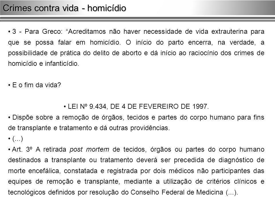 3 - Para Greco: Acreditamos não haver necessidade de vida extrauterina para que se possa falar em homicídio. O início do parto encerra, na verdade, a