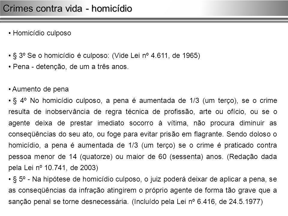 Homicídio culposo § 3º Se o homicídio é culposo: (Vide Lei nº 4.611, de 1965) Pena - detenção, de um a três anos. Aumento de pena § 4º No homicídio cu