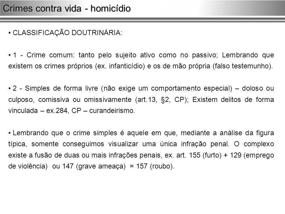 CLASSIFICAÇÃO DOUTRINÁRIA: 1 - Crime comum: tanto pelo sujeito ativo como no passivo; Lembrando que existem os crimes próprios (ex. infanticídio) e os