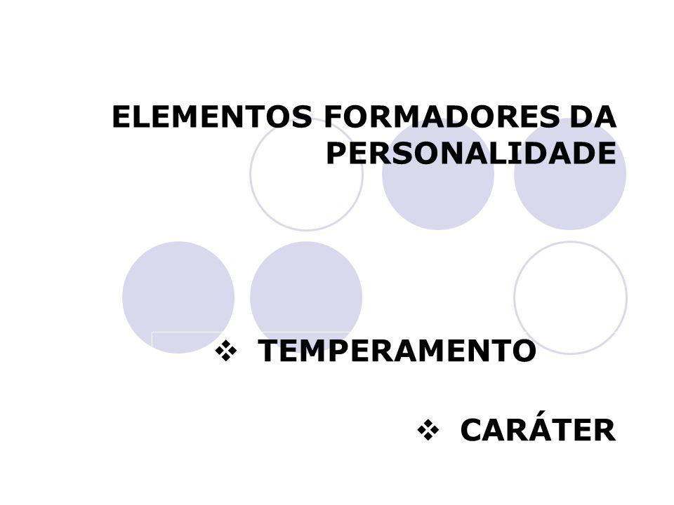 ELEMENTOS FORMADORES DA PERSONALIDADE TEMPERAMENTO CARÁTER