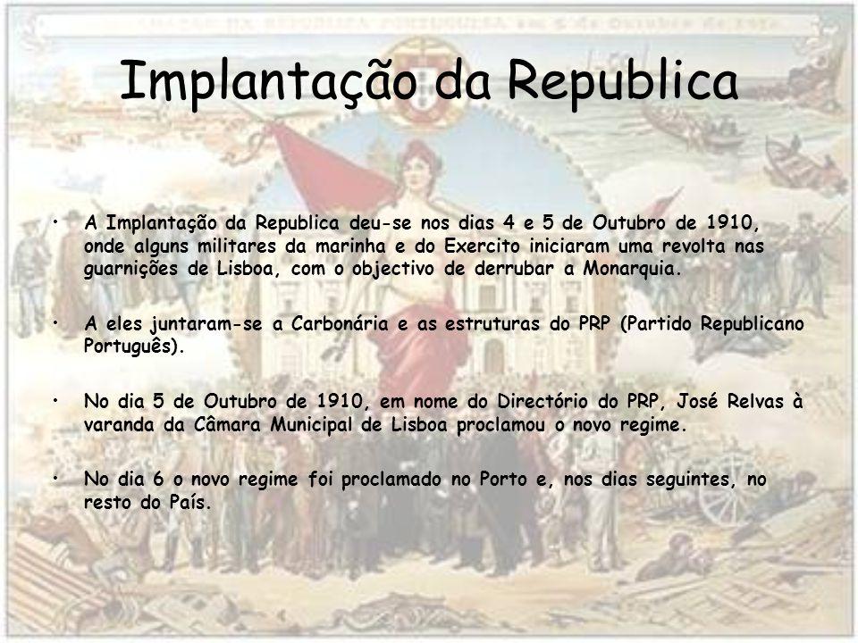 Implantação da Republica A Implantação da Republica deu-se nos dias 4 e 5 de Outubro de 1910, onde alguns militares da marinha e do Exercito iniciaram uma revolta nas guarnições de Lisboa, com o objectivo de derrubar a Monarquia.
