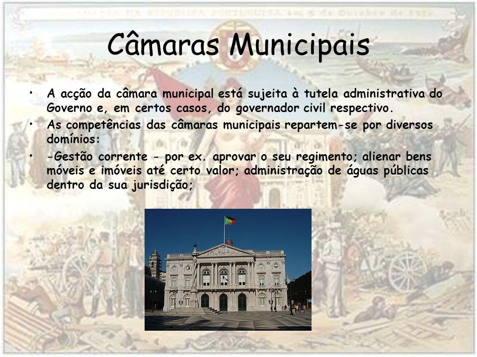 Câmaras Municipais A acção da câmara municipal está sujeita à tutela administrativa do Governo e, em certos casos, do governador civil respectivo.