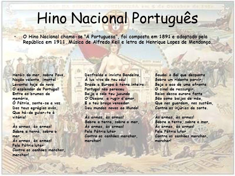 Hino Nacional Português O Hino Nacional chama-se A Portuguesa , foi composto em 1891 e adoptado pela República em 1911.
