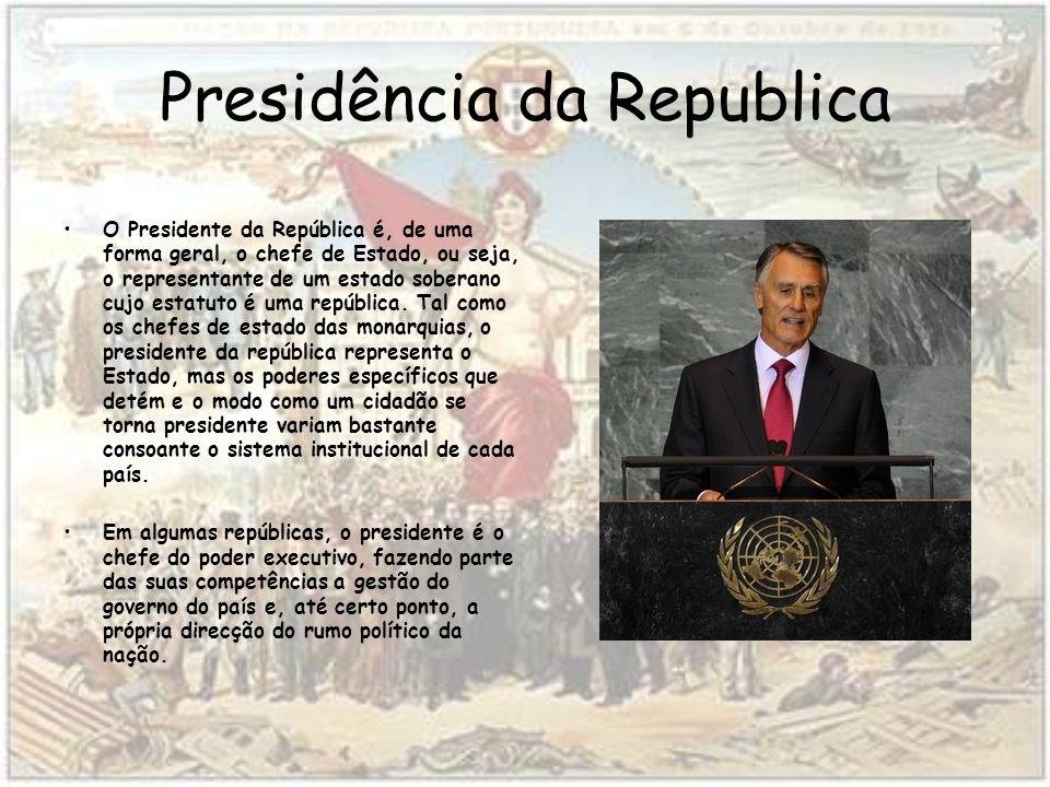 Presidência da Republica O Presidente da República é, de uma forma geral, o chefe de Estado, ou seja, o representante de um estado soberano cujo estatuto é uma república.