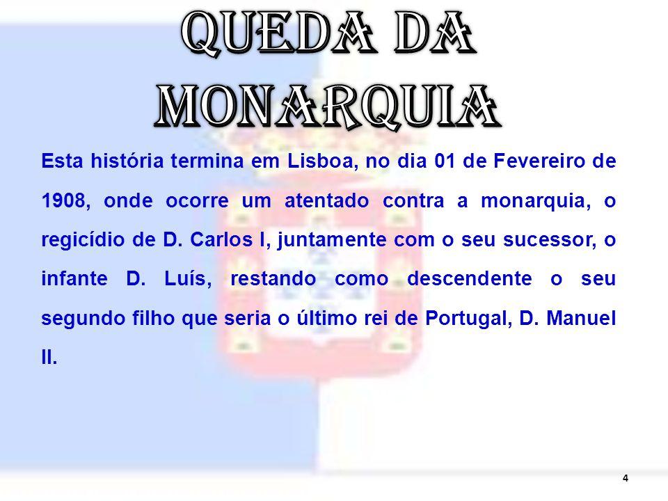Esta história termina em Lisboa, no dia 01 de Fevereiro de 1908, onde ocorre um atentado contra a monarquia, o regicídio de D.