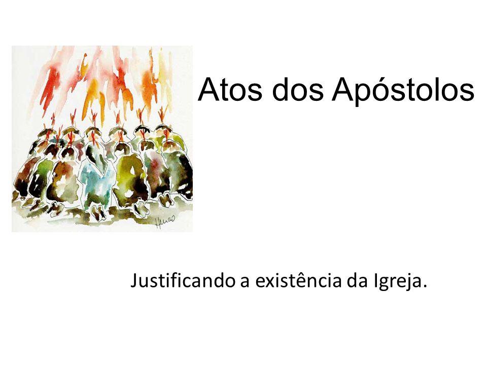 Justificando a existência da Igreja Justificando a existência da Igreja. Atos dos Apóstolos