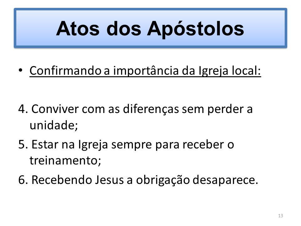 Confirmando a importância da Igreja local: 4. Conviver com as diferenças sem perder a unidade; 5. Estar na Igreja sempre para receber o treinamento; 6
