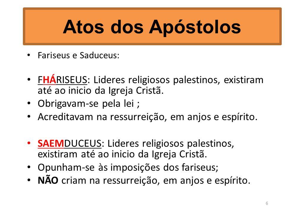 Atos dos Apóstolos Fariseus e Saduceus: FHÁRISEUS: Lideres religiosos palestinos, existiram até ao inicio da Igreja Cristã. Obrigavam-se pela lei ; Ac