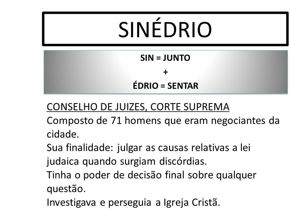 SINÉDRIO SIN = JUNTO + ÉDRIO = SENTAR SIN = JUNTO + ÉDRIO = SENTAR CONSELHO DE JUIZES, CORTE SUPREMA Composto de 71 homens que eram negociantes da cid
