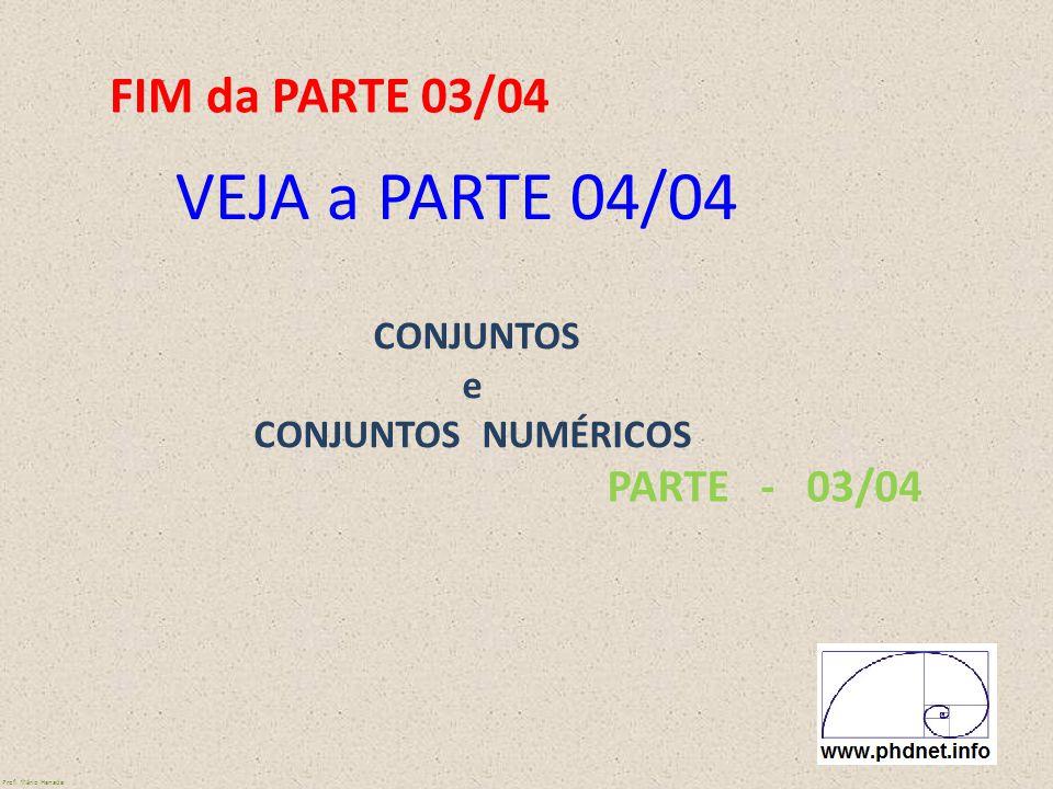 CONJUNTOS e CONJUNTOS NUMÉRICOS PARTE - 03/04 Prof. Mário Hanada FIM da PARTE 03/04 VEJA a PARTE 04/04