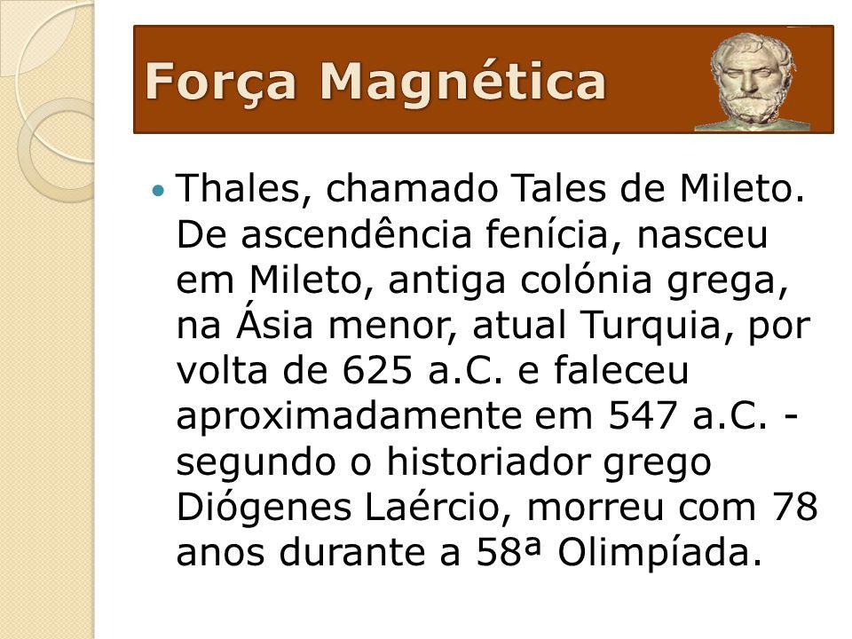 Thales, chamado Tales de Mileto. De ascendência fenícia, nasceu em Mileto, antiga colónia grega, na Ásia menor, atual Turquia, por volta de 625 a.C. e