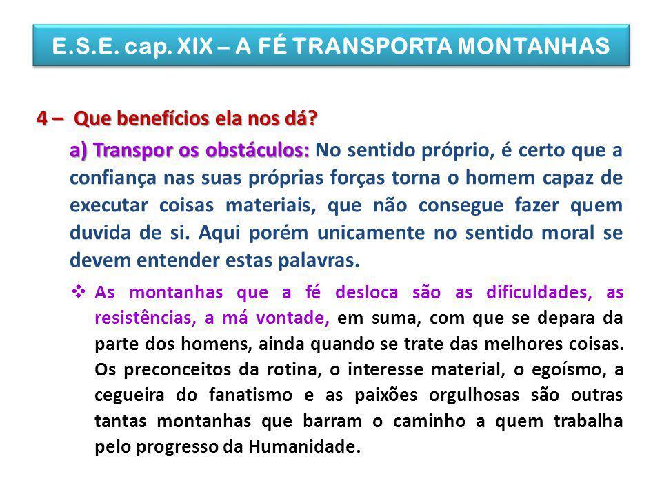 E.S.E. cap. XIX – A FÉ TRANSPORTA MONTANHAS 4 – Que benefícios ela nos dá? a) Transpor os obstáculos: a) Transpor os obstáculos: No sentido próprio, é