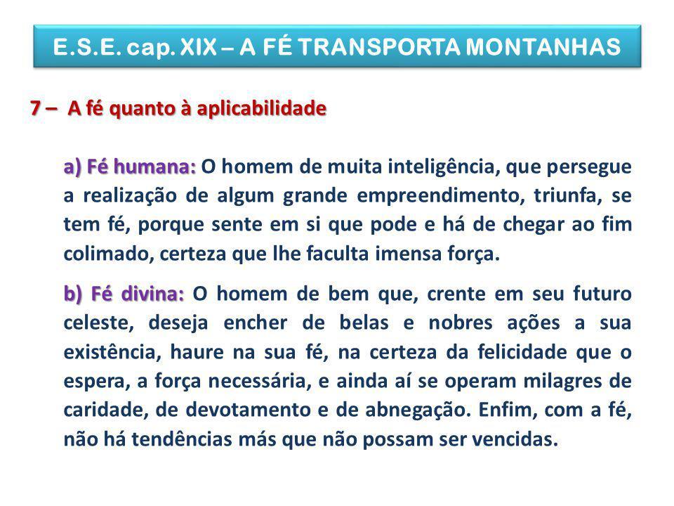 E.S.E. cap. XIX – A FÉ TRANSPORTA MONTANHAS 7 – A fé quanto à aplicabilidade a) Fé humana: a) Fé humana: O homem de muita inteligência, que persegue a