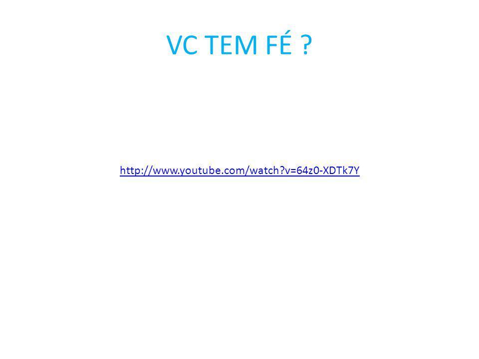 VC TEM FÉ ? http://www.youtube.com/watch?v=64z0-XDTk7Y