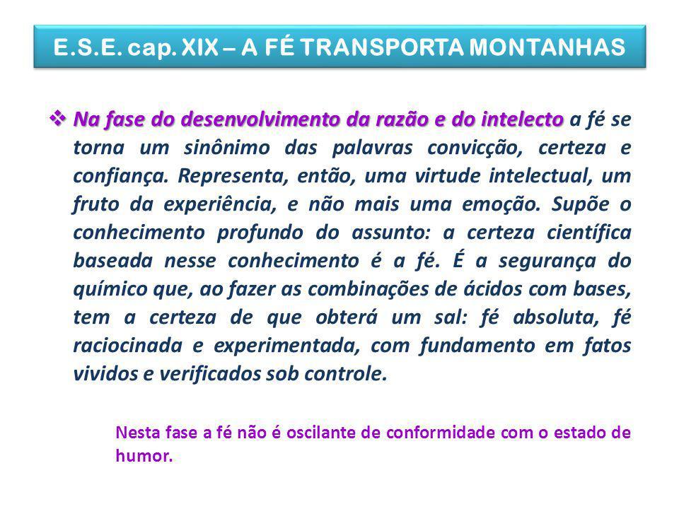 E.S.E. cap. XIX – A FÉ TRANSPORTA MONTANHAS Na fase do desenvolvimento da razão e do intelecto Na fase do desenvolvimento da razão e do intelecto a fé