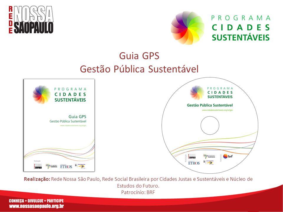 Guia GPS Gestão Pública Sustentável Realização: Rede Nossa São Paulo, Rede Social Brasileira por Cidades Justas e Sustentáveis e Núcleo de Estudos do Futuro.