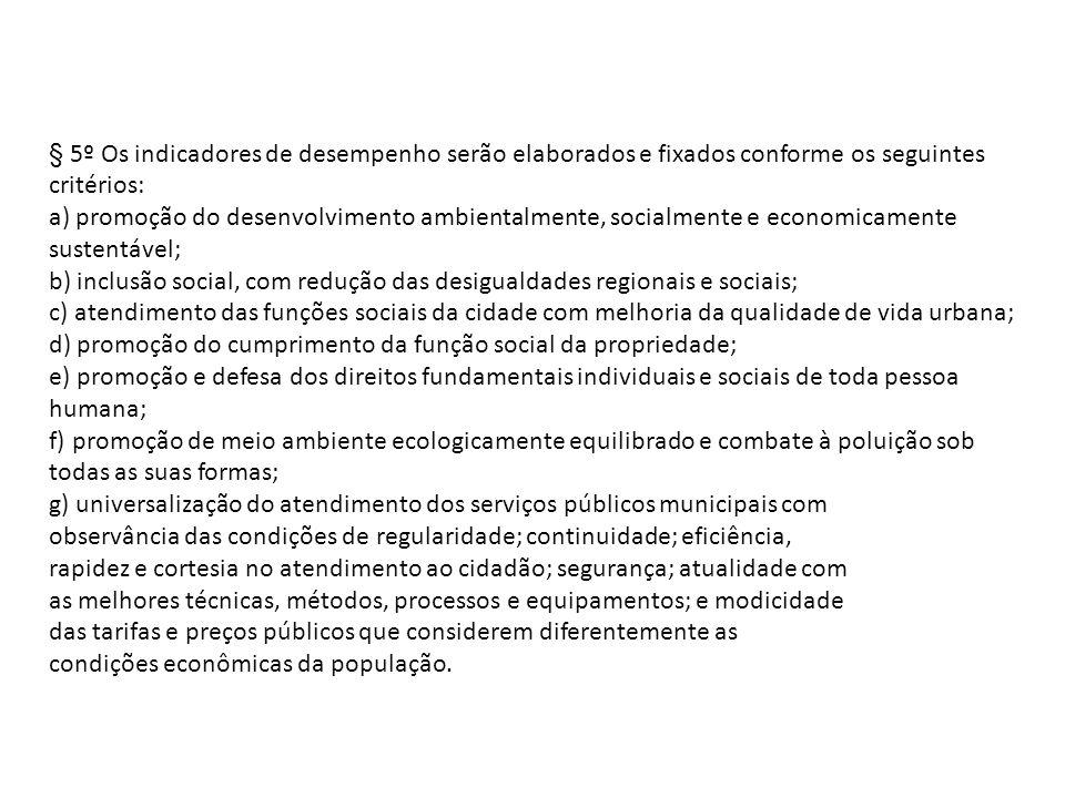§ 5º Os indicadores de desempenho serão elaborados e fixados conforme os seguintes critérios: a) promoção do desenvolvimento ambientalmente, socialmen