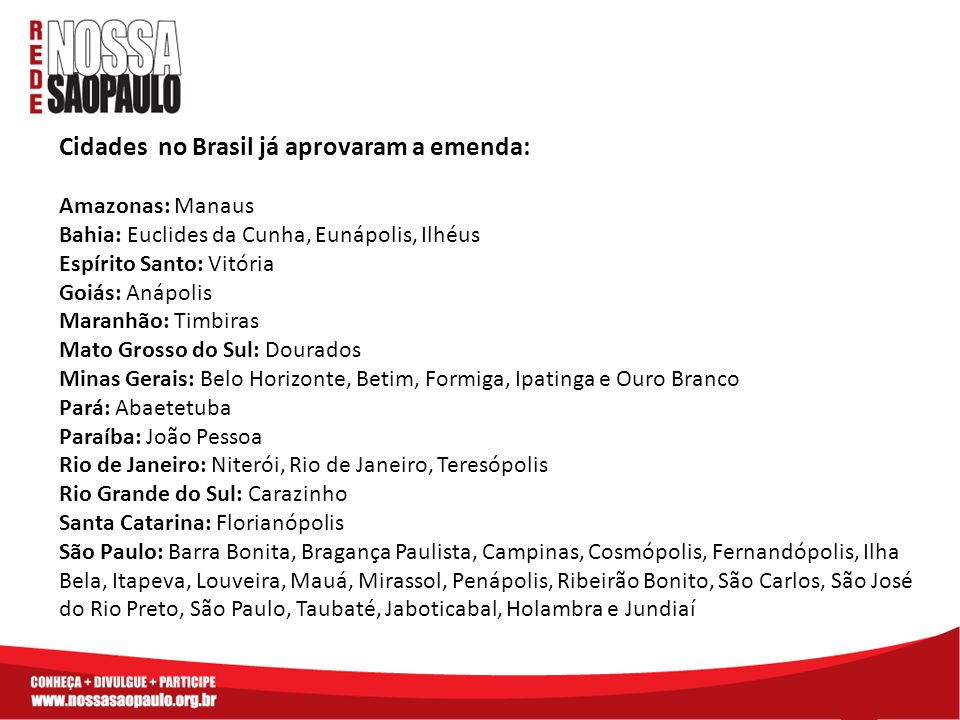 Cidades no Brasil já aprovaram a emenda: Amazonas: Manaus Bahia: Euclides da Cunha, Eunápolis, Ilhéus Espírito Santo: Vitória Goiás: Anápolis Maranhão