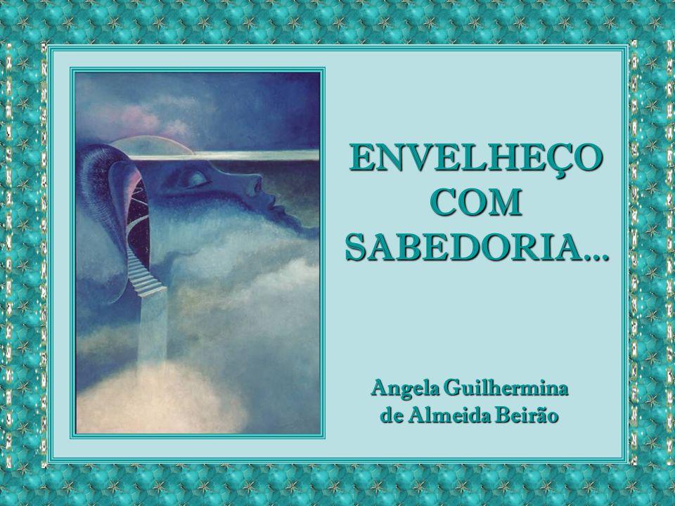 ENVELHEÇOCOMSABEDORIA... Angela Guilhermina de Almeida Beirão