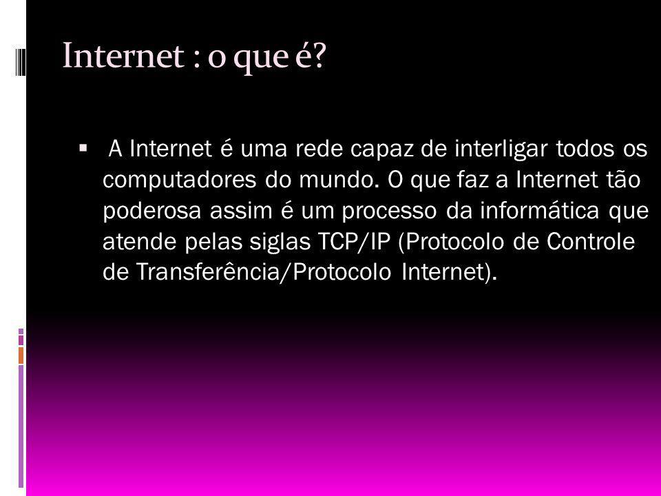 Internet : o que é? A Internet é uma rede capaz de interligar todos os computadores do mundo. O que faz a Internet tão poderosa assim é um processo da