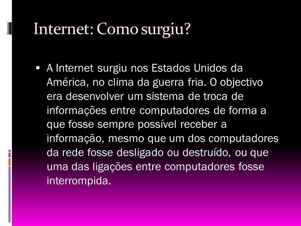 Internet: Como surgiu? A Internet surgiu nos Estados Unidos da América, no clima da guerra fria. O objectivo era desenvolver um sistema de troca de in