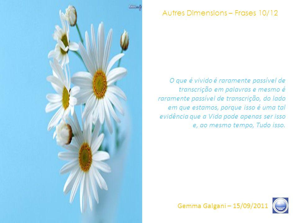 Autres Dimensions – Frases 09/12 Gemma Galgani – 15/09/2011 O Êxtase é uma frágil palavra para descrever o que se instala e que não parará nunca mais.