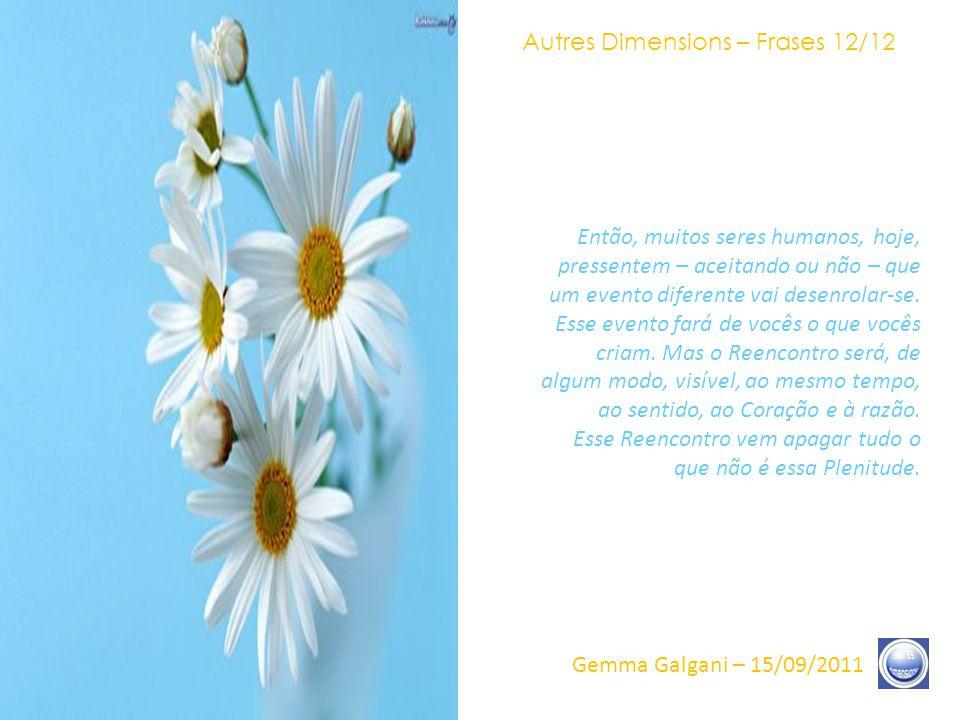 Autres Dimensions – Frases 11/12 Gemma Galgani – 15/09/2011 A perfeição faz parte do Coração Místico e dessa Sabedoria.