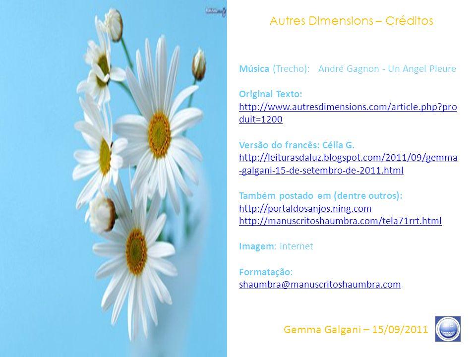 Autres Dimensions – Frases 12/12 Gemma Galgani – 15/09/2011 Então, muitos seres humanos, hoje, pressentem – aceitando ou não – que um evento diferente vai desenrolar-se.