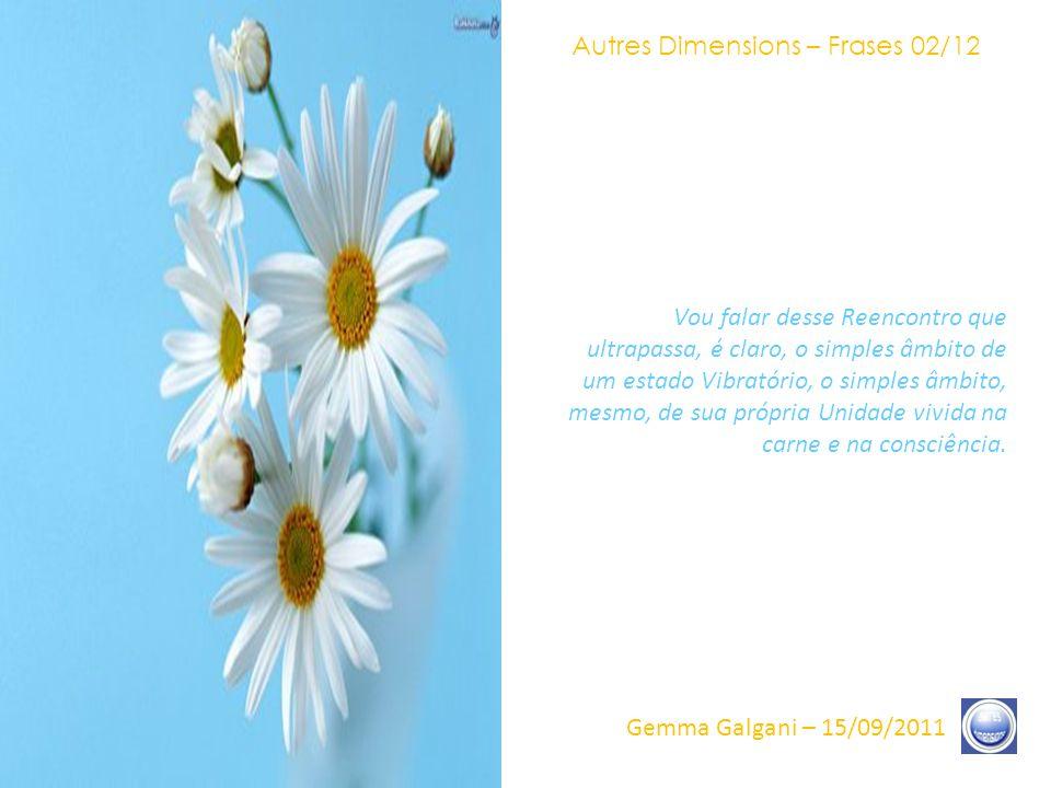 Autres Dimensions – Frases 01/12 Gemma Galgani – 15/09/2011 Esclareço, de imediato, que a palavra CRISTO que vou empregar, vocês podem substituir por Luz Branca, por KI-RIS-TI, por Felicidade, por Alegria, por BUDA, por KRISHNA, pouco importa.