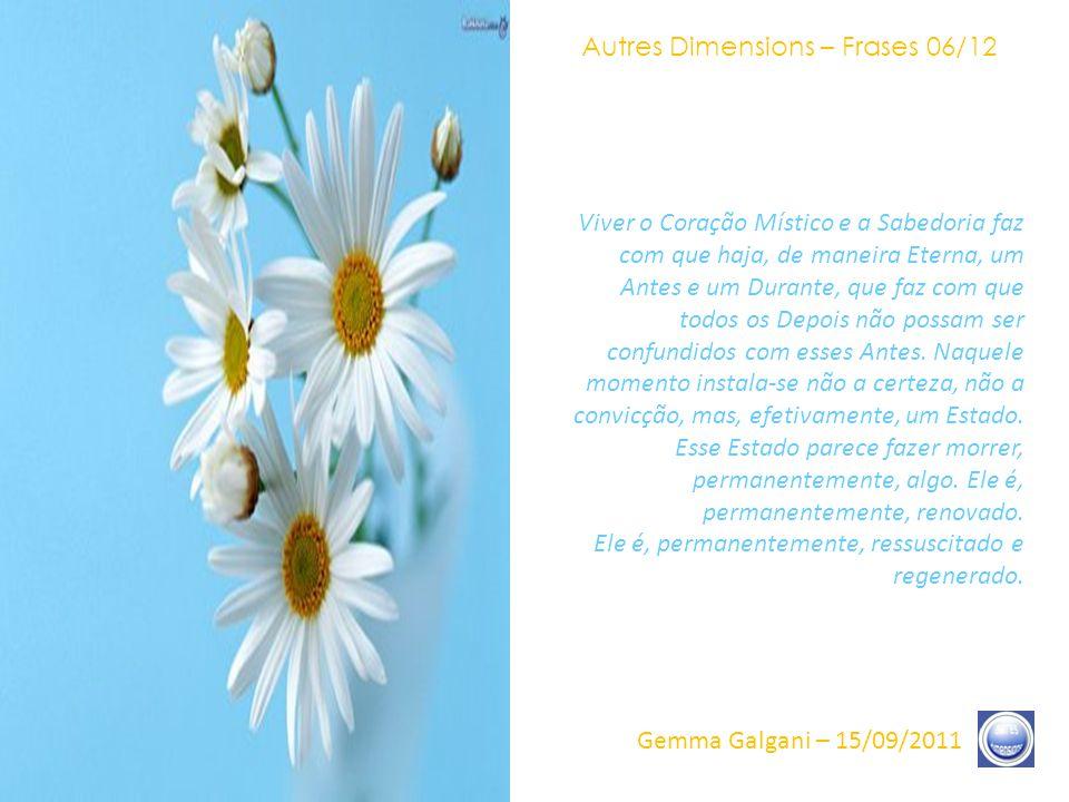 Autres Dimensions – Frases 05/12 Gemma Galgani – 15/09/2011 Esse instante no qual a consciência encontra-se a ela mesma é um alívio.