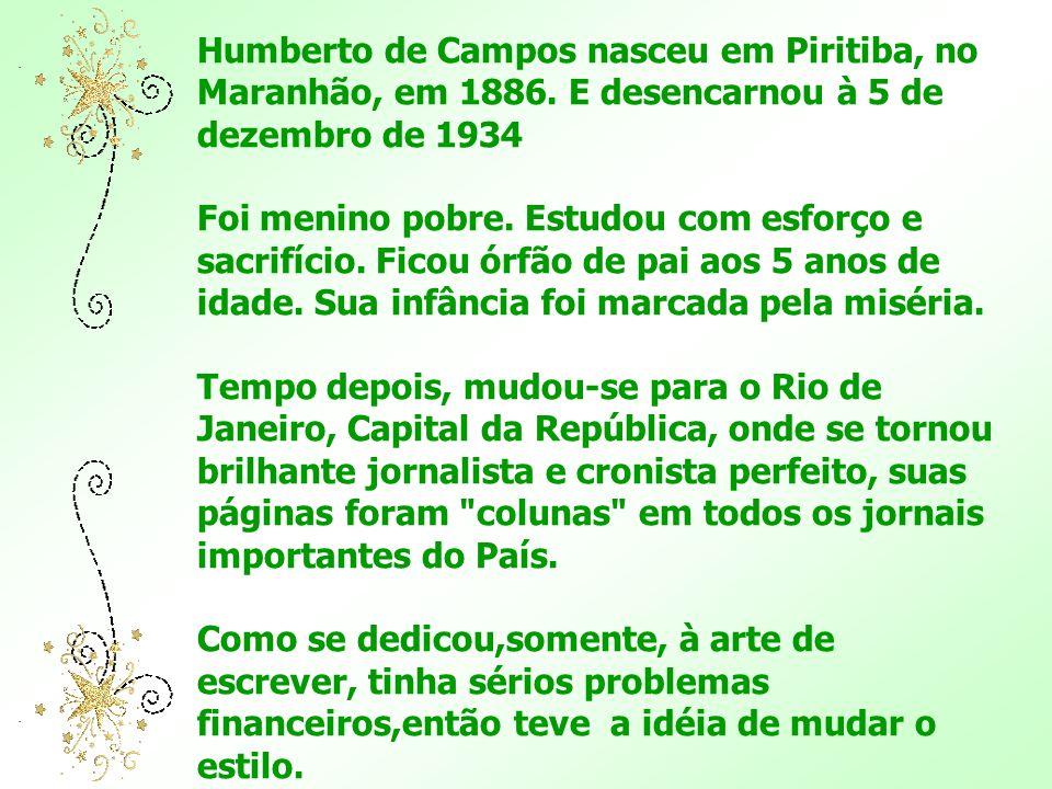Humberto de Campos nasceu em Piritiba, no Maranhão, em 1886.