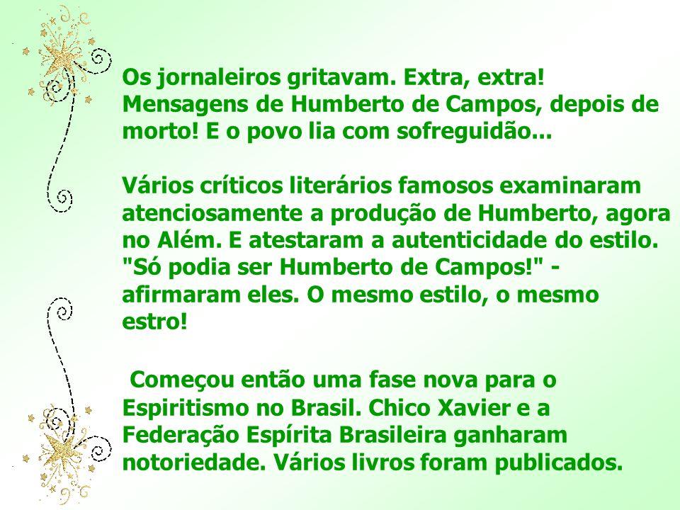 Os jornaleiros gritavam.Extra, extra. Mensagens de Humberto de Campos, depois de morto.