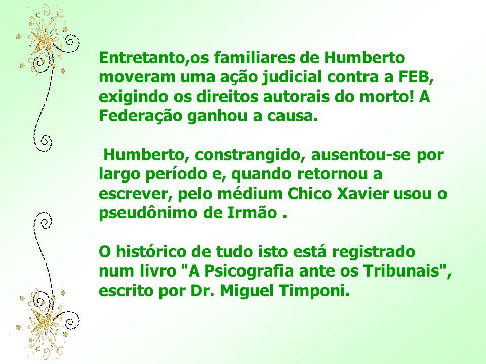 Entretanto,os familiares de Humberto moveram uma ação judicial contra a FEB, exigindo os direitos autorais do morto.