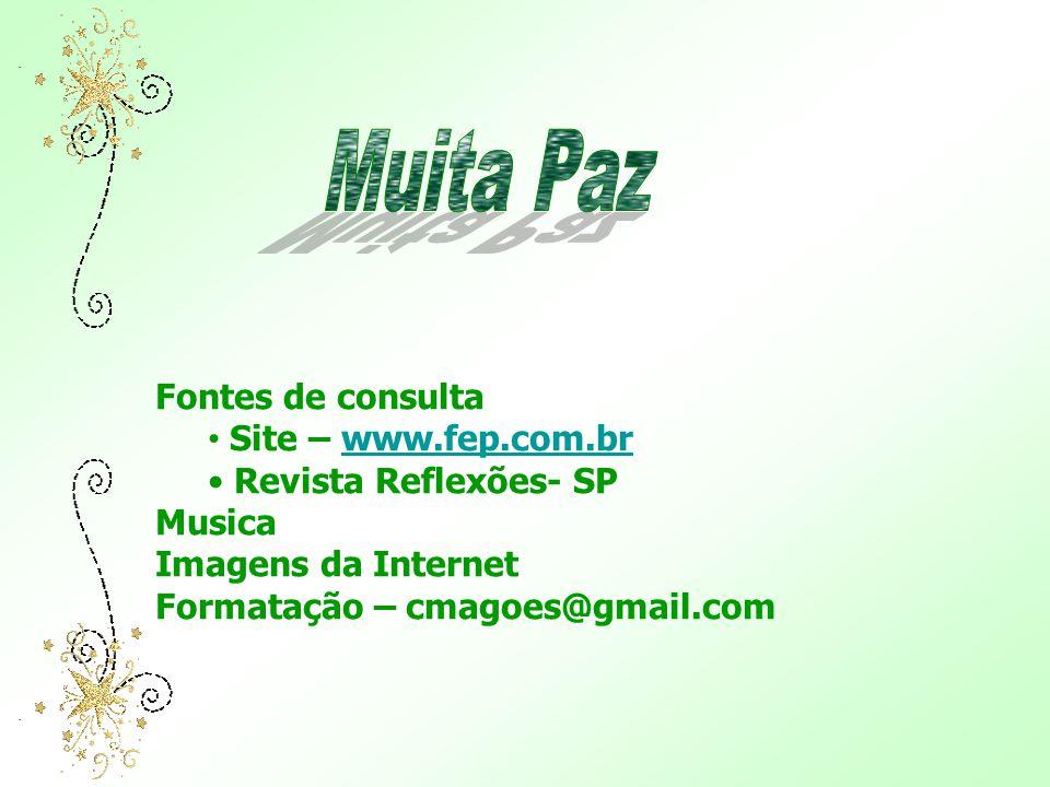 Fontes de consulta Site – www.fep.com.brwww.fep.com.br Revista Reflexões- SP Musica Imagens da Internet Formatação – cmagoes@gmail.com