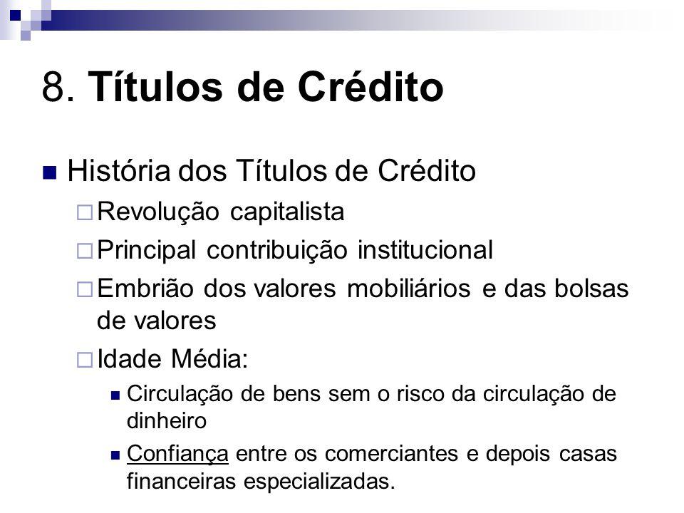 8. Títulos de Crédito História dos Títulos de Crédito Revolução capitalista Principal contribuição institucional Embrião dos valores mobiliários e das