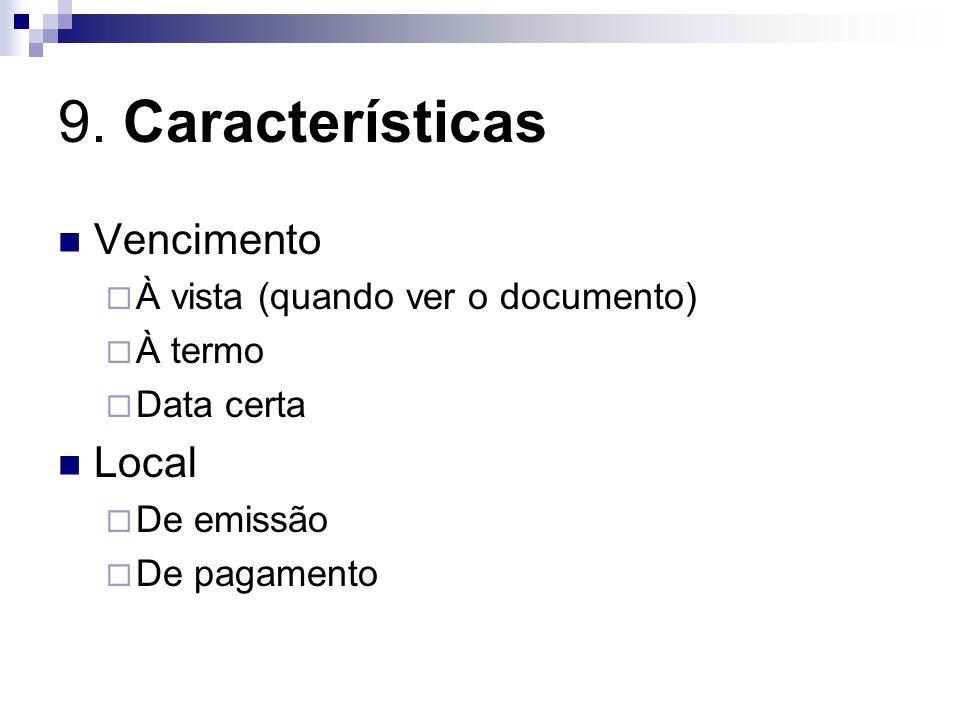 9. Características Vencimento À vista (quando ver o documento) À termo Data certa Local De emissão De pagamento
