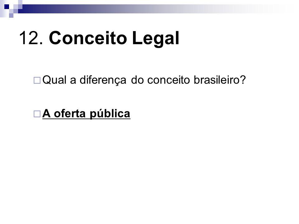 12. Conceito Legal Qual a diferença do conceito brasileiro? A oferta pública