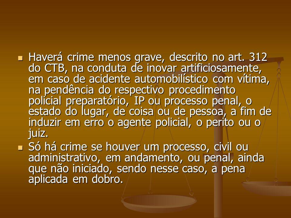Haverá crime menos grave, descrito no art. 312 do CTB, na conduta de inovar artificiosamente, em caso de acidente automobilístico com vítima, na pendê