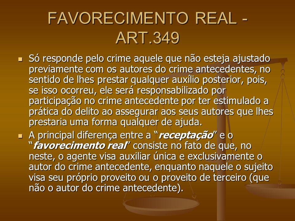 FAVORECIMENTO REAL - ART.349 Só responde pelo crime aquele que não esteja ajustado previamente com os autores do crime antecedentes, no sentido de lhe