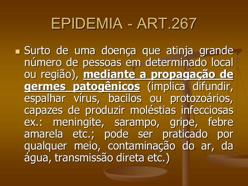 EPIDEMIA - ART.267 Surto de uma doença que atinja grande número de pessoas em determinado local ou região), mediante a propagação de germes patogênico