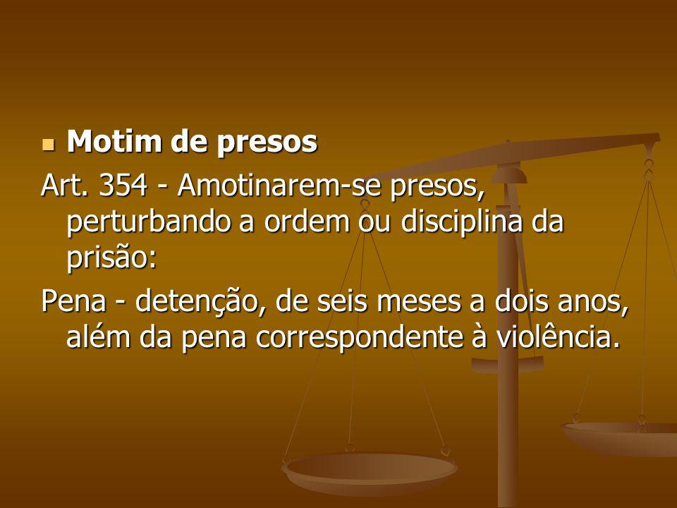 Motim de presos Motim de presos Art. 354 - Amotinarem-se presos, perturbando a ordem ou disciplina da prisão: Pena - detenção, de seis meses a dois an
