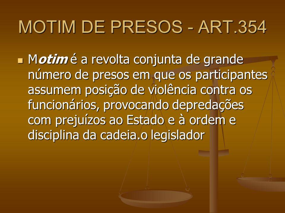 MOTIM DE PRESOS - ART.354 Motim é a revolta conjunta de grande número de presos em que os participantes assumem posição de violência contra os funcion