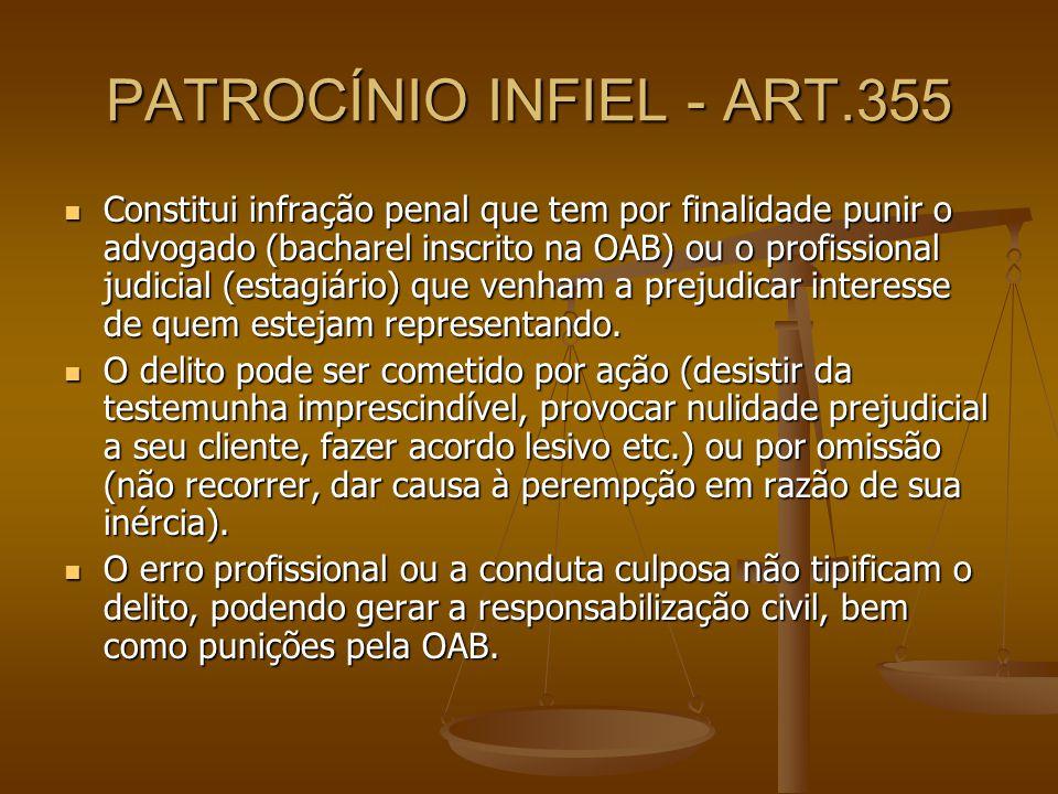 PATROCÍNIO INFIEL - ART.355 Constitui infração penal que tem por finalidade punir o advogado (bacharel inscrito na OAB) ou o profissional judicial (es