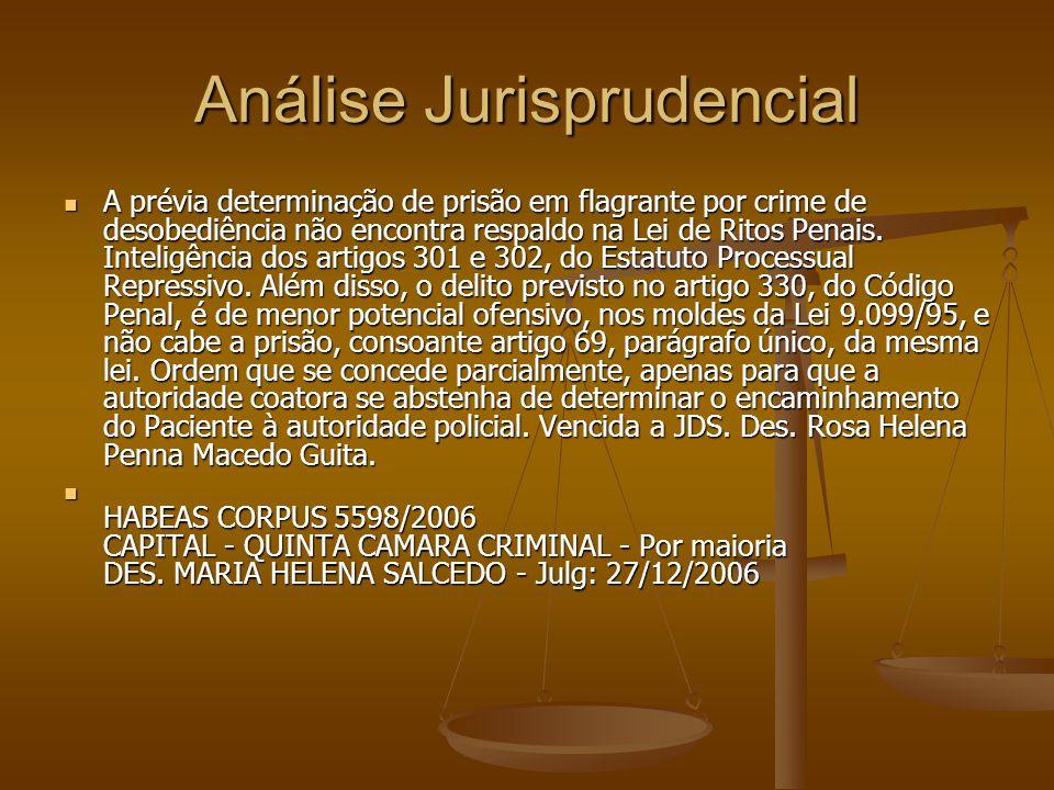 Análise Jurisprudencial A prévia determinação de prisão em flagrante por crime de desobediência não encontra respaldo na Lei de Ritos Penais. Inteligê